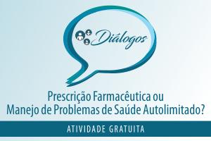 Diálogo: Prescrição Farmacêutica ou Manejo de Problemas de Saúde Autolimitado?