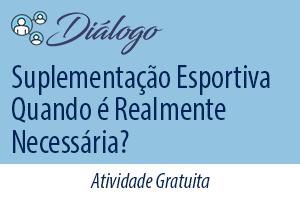 Diálogo: Suplementação Esportiva - Quando é Realmente Necessária?
