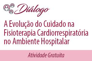 Diálogo: A Evolução do Cuidado na Fisioterapia Cardiorrespiratória no Ambiente Hospitalar