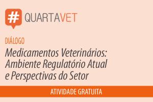 Diálogo: Medicamentos Veterinários: Ambiente Regulatório Atual e Perspectivas do Setor