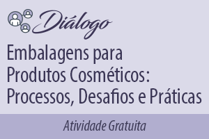 Diálogo: Embalagens para Produtos Cosméticos: Processos, Desafios e Práticas