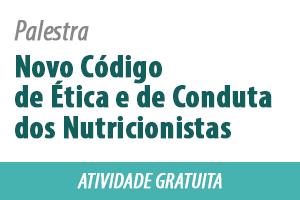 Palestra: Novo Código de Ética e de Conduta dos Nutricionistas