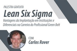 Palestra: Lean Six Sigma: Vantagens da Implantação em Instituições e Diferenciais na Carreira do Profissional Green Belt