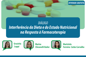 Diálogo: Interferência da Dieta e do Estado Nutricional na Resposta à Farmacoterapia