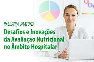 Palestra: Desafios e Inovações da Avaliação Nutricional no Âmbito Hospitalar