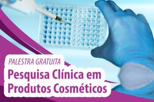 Palestra: Pesquisa Clínica em Produtos Cosméticos – Testes de Segurança e Eficácia