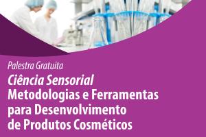 Palestra: Ciência Sensorial – Metodologias e Ferramentas para Desenvolvimento de Produtos Cosméticos