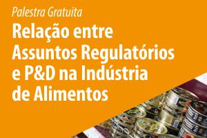 Palestra: Relação entre as Áreas de Assuntos Regulatórios e Pesquisa & Desenvolvimento de Novos Produtos na Indústria de Alimentos