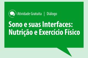 Diálogo: Sono e suas Interfaces: Nutrição e Exercício Físico