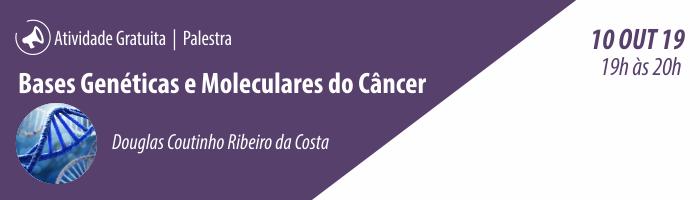 Palestra: Bases Genéticas e Moleculares do Câncer