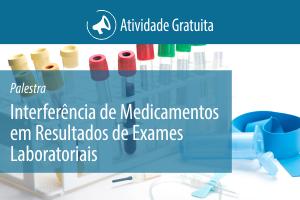 Palestra: Interferência de Medicamentos em Resultados de Exames Laboratoriais: O que o Farmacêutico Clínico Necessita Saber