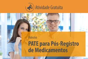 Palestra: Parecer de Análise Técnica da Empresa (PATE) para Pós-Registro de Medicamentos