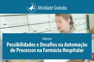 Palestra: Possibilidades e Desafios na Automação de Processos na Farmácia Hospitalar