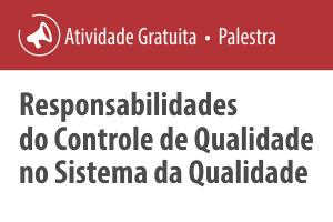 Palestra: Responsabilidades do Controle de Qualidade no Sistema da Qualidade