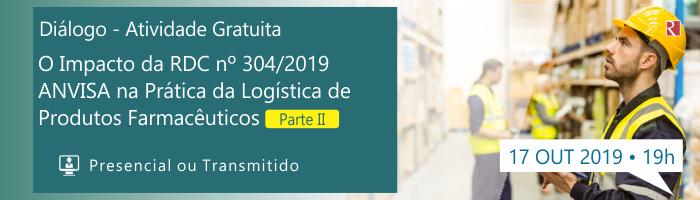 Diálogo: O Impacto da RDC nº 304/2019 - ANVISA na Prática da Logística de Produtos Farmacêuticos - Parte II