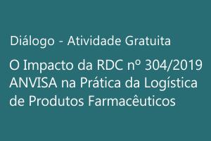 Diálogo: O Impacto da RDC nº 304/2019 - ANVISA na Prática da Logística de Produtos Farmacêuticos