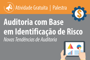 Palestra: Auditoria com Base em Identificação de Risco – Novas Tendências de Auditoria