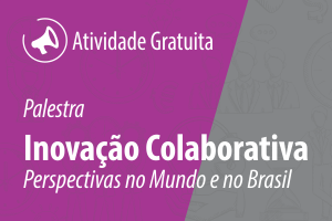 Palestra: Inovação Colaborativa - Perspectivas no Mundo e no Brasil