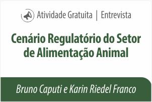 Entrevista: Cenário Regulatório do Setor de Alimentação Animal