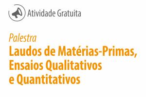 Palestra: Laudos de Matérias-Primas, Ensaios Qualitativos e Quantitativos