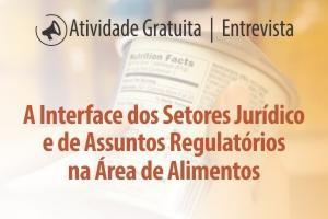A Interface dos Setores Jurídico e de Assuntos Regulatórios na Área de Alimentos