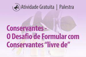 """Conservantes – O Desafio de Formular com Conservantes """"livre de"""""""