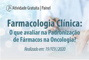 Painel: Farmacologia Clínica: O que avaliar na Padronização de Fármacos na Oncologia?