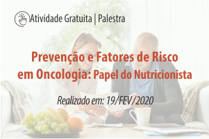 Palestra: Prevenção e Fatores de Risco em Oncologia - Papel do Nutricionista