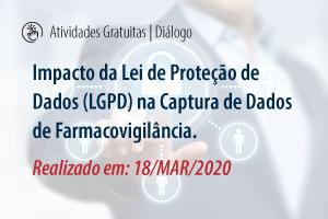 Diálogo: Impacto da Lei de Proteção de Dados (LGPD) na Captura de Dados de Farmacovigilância
