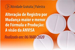 Palestra: Alteração de Registro por Mudança Maior e Menor de Fórmula e Produção: A visão da ANVISA