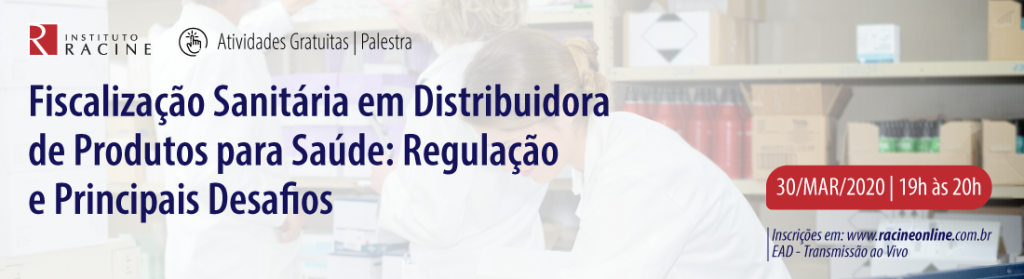 Palestra: Fiscalização Sanitária em Distribuidora de Produtos para Saúde: Regulação e Principais Desafios