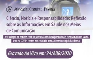 Palestra: Ciência, Notícia e Responsabilidade: Reflexão sobre as Informações em Saúde nos Meios de Comunicação