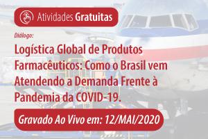 Diálogo: Logística Global de Produtos Farmacêuticos: como o Brasil vem atendendo a demanda frente à Pandemia da COVID-19.