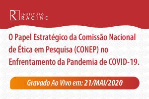 Diálogo: O Papel Estratégico da Comissão Nacional de Ética em Pesquisa (CONEP) no enfrentamento da Pandemia de COVID-19