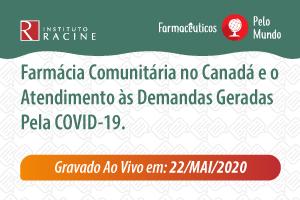 Farmacêuticos pelo Mundo - Diálogo 01: Farmácia Comunitária no Canadá e o Atendimento às Demandas geradas pela COVID-19.
