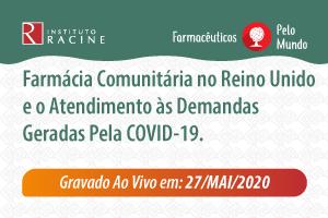 Farmacêuticos pelo Mundo - Diálogo 02: Farmácia Comunitária no Reino Unido e o Atendimento às Demandas geradas pela COVID-19