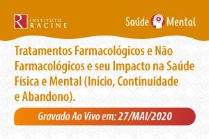 Série: Saúde Mental em Tempos de Pandemia - Diálogo 02: Tratamentos Farmacológicos e Não Farmacológicos e seu Impacto na Saúde Física e Mental (Início, Continuidade e Abandono)