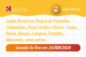 Série: Saúde Mental em Tempos de Pandemia - Diálogo 04: Compulsões, Vícios Lícitos e Ilícitos - Fumo, Álcool, Drogas, Compras, Trabalho, Alimentos, entre outros.