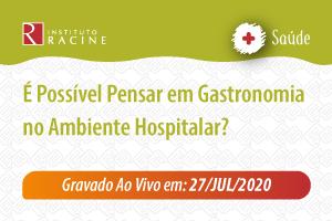 Diálogo: É Possível Pensar em Gastronomia no Ambiente Hospitalar?