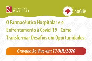 Palestra/Aula Magna: O Farmacêutico Hospitalar e o Enfrentamento à Covid-19 - Como Transformar Desafios em Oportunidades