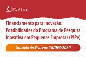 Diálogo: Financiamento para Inovação - Possibilidades do Programa de Pesquisa Inovativa em Pequenas Empresas (PIPe)