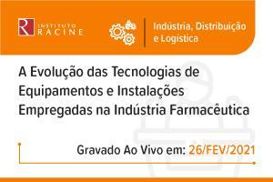 Conferência: A Evolução das Tecnologias de Equipamentos e Instalações Empregadas na Indústria Farmacêutica