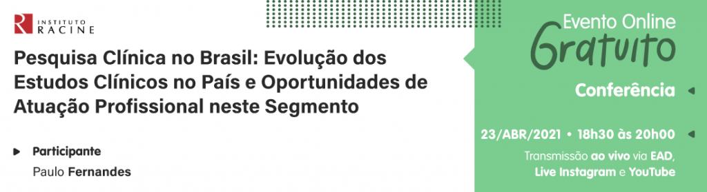 Conferência: Pesquisa Clínica no Brasil - Evolução dos Estudos Clínicos no País e Oportunidades de Atuação Profissional neste Segmento
