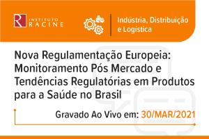 Diálogo: Nova Regulamentação Europeia - Monitoramento Pós Mercado e Tendências Regulatórias em produtos para a saúde no Brasil