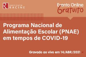 Diálogo: Programa Nacional de Alimentação Escolar (PNAE) em tempos de COVID-19