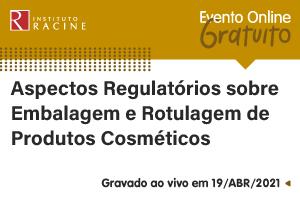 Palestra: Aspectos Regulatórios sobre Embalagem e Rotulagem de Produtos Cosméticos