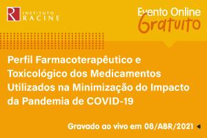 Palestra: Perfil Farmacoterapêutico e Toxicológico dos Medicamentos Utilizados na Minimização do Impacto da Pandemia de COVID-19