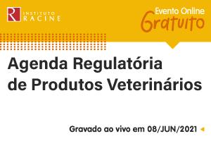 Entrevista: Agenda Regulatória de Produtos Veterinários