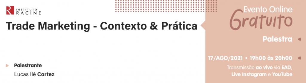 Palestra: Trade Marketing – Contexto & Prática