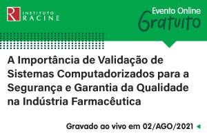 Palestra: A Importância de Validação de Sistemas Computadorizados para a Segurança e Garantia da Qualidade na Indústria Farmacêutica